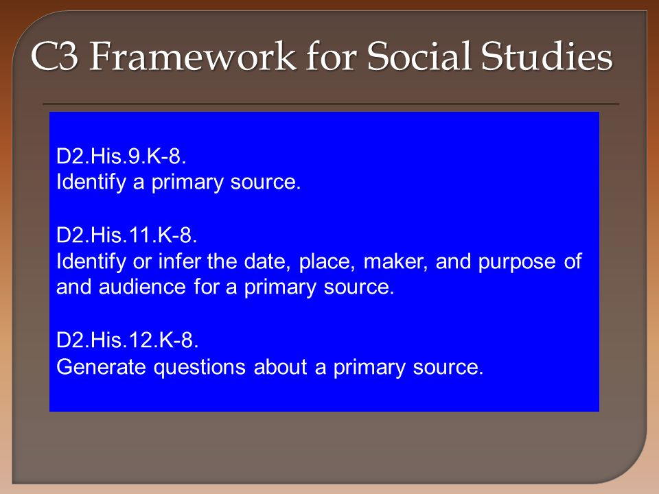 C3 Framework for Social Studies D2.His.9.K-8. Identify a primary source.