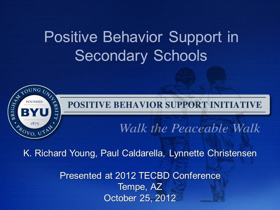 Positive Behavior Support in Secondary Schools K. Richard Young, Paul Caldarella, Lynnette Christensen Presented at 2012 TECBD Conference Tempe, AZ Oc