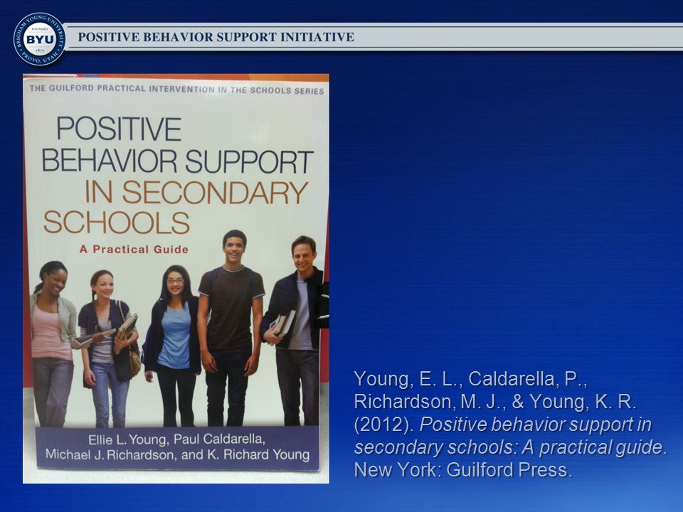 Young, E. L., Caldarella, P., Richardson, M. J., & Young, K. R. (2012). Positive behavior support in secondary schools: A practical guide. New York: G
