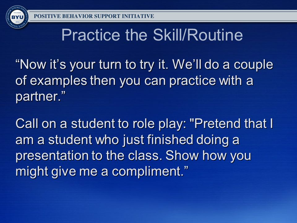Practice the Skill/Routine Now it's your turn to try it.