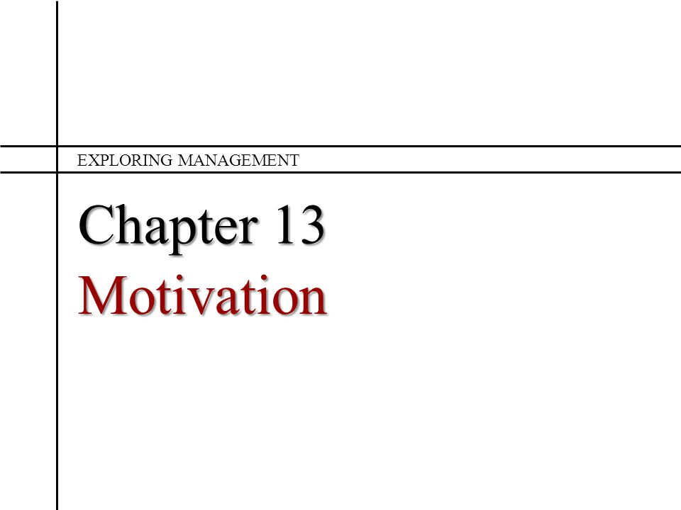 Chapter 13 Motivation EXPLORING MANAGEMENT