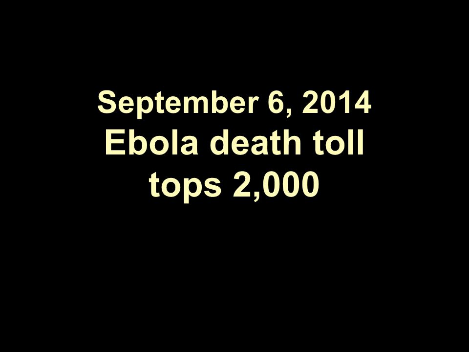 September 6, 2014 Ebola death toll tops 2,000
