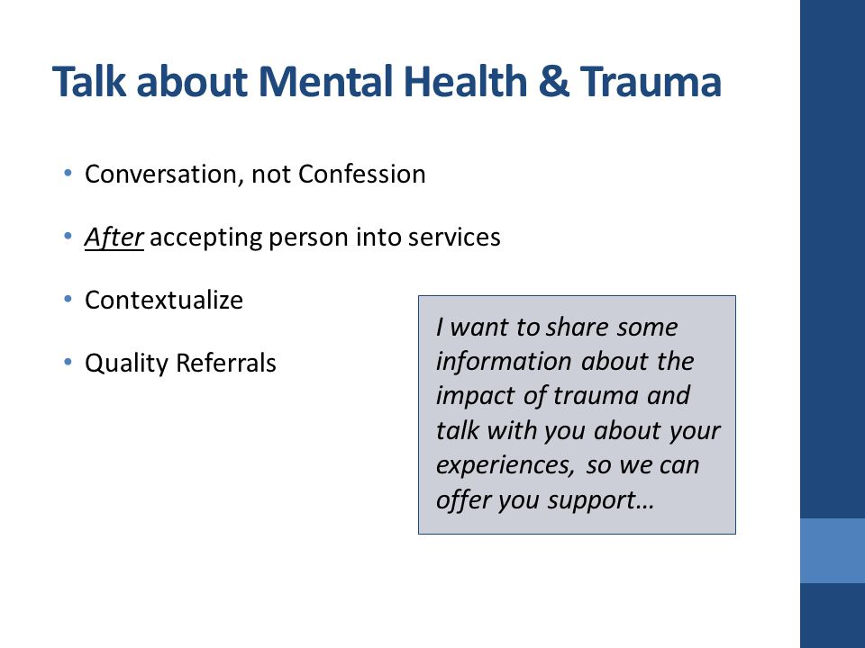 Talk about Mental Health & Trauma Conversation, not Confession After accepting person into services Contextualize Quality Referrals I want to share so