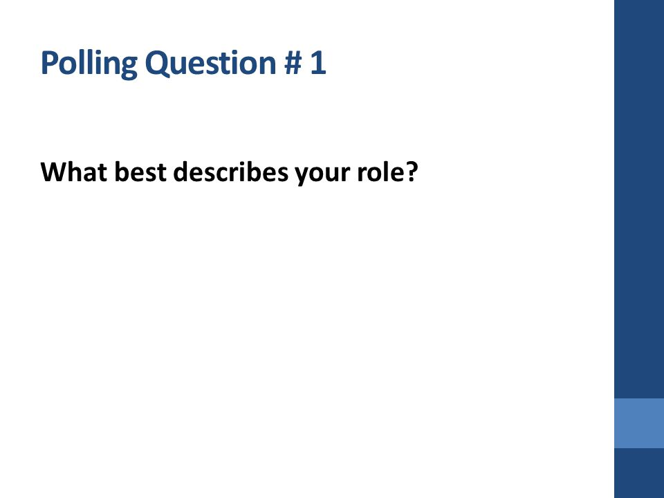 Polling Question # 1 What best describes your role?