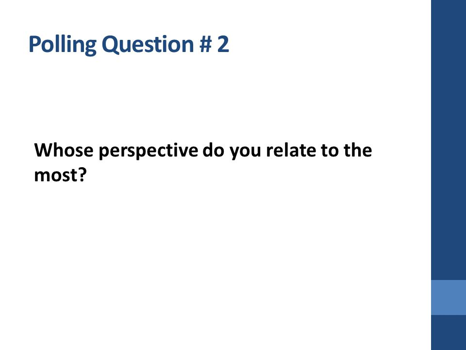 Polling Question # 2 Whose perspective do you relate to the most?