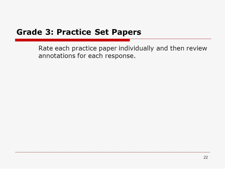 Grade 3: Practice Set Papers Rate each practice paper individually and then review annotations for each response.