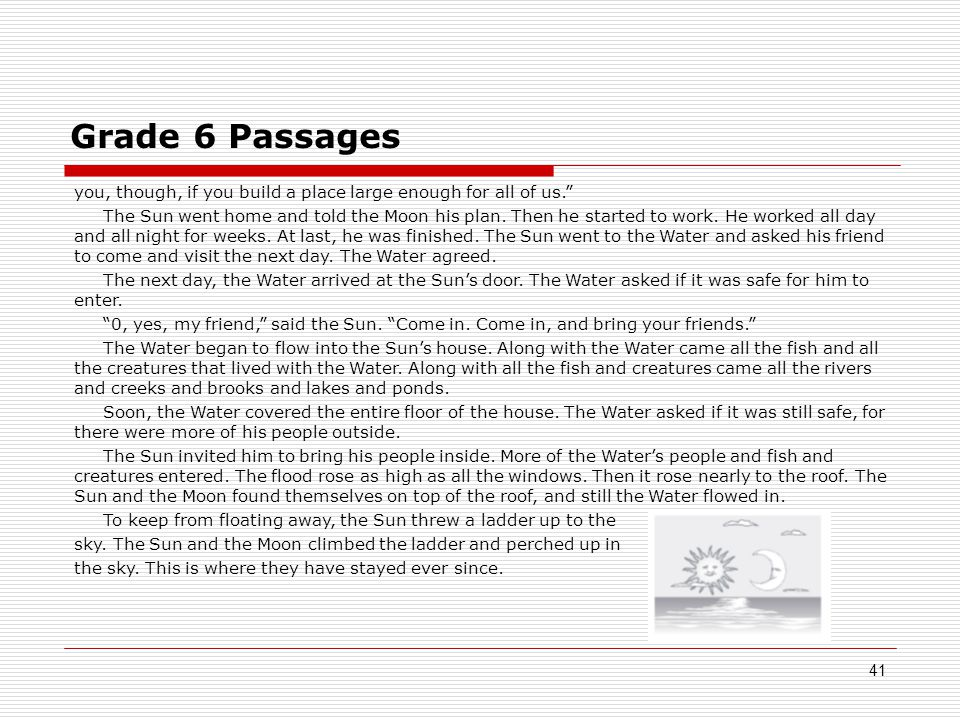 Grade 6 Passages 41 you, though, if you build a place large enough for all of us. The Sun went home and told the Moon his plan.