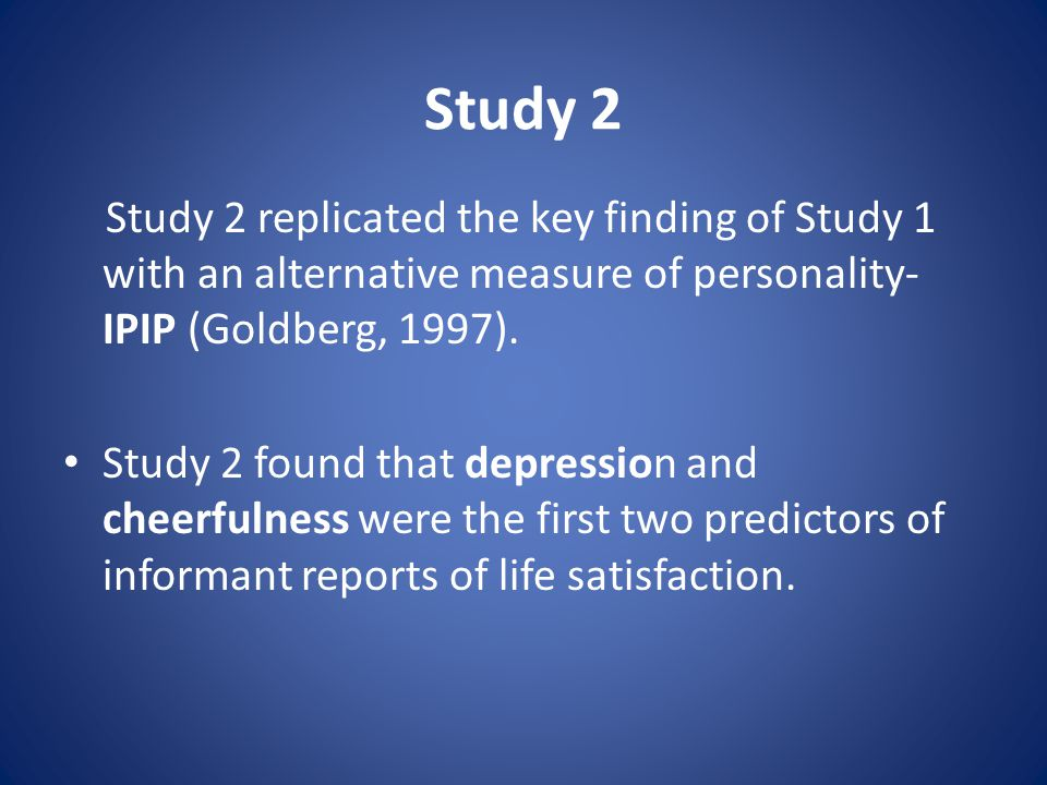 Study 2 Study 2 replicated the key finding of Study 1 with an alternative measure of personality- IPIP (Goldberg, 1997).