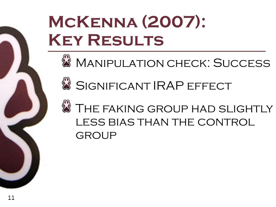 11 McKenna (2007): Key Results Manipulation check: Success Significant IRAP effect The faking group had slightly less bias than the control group