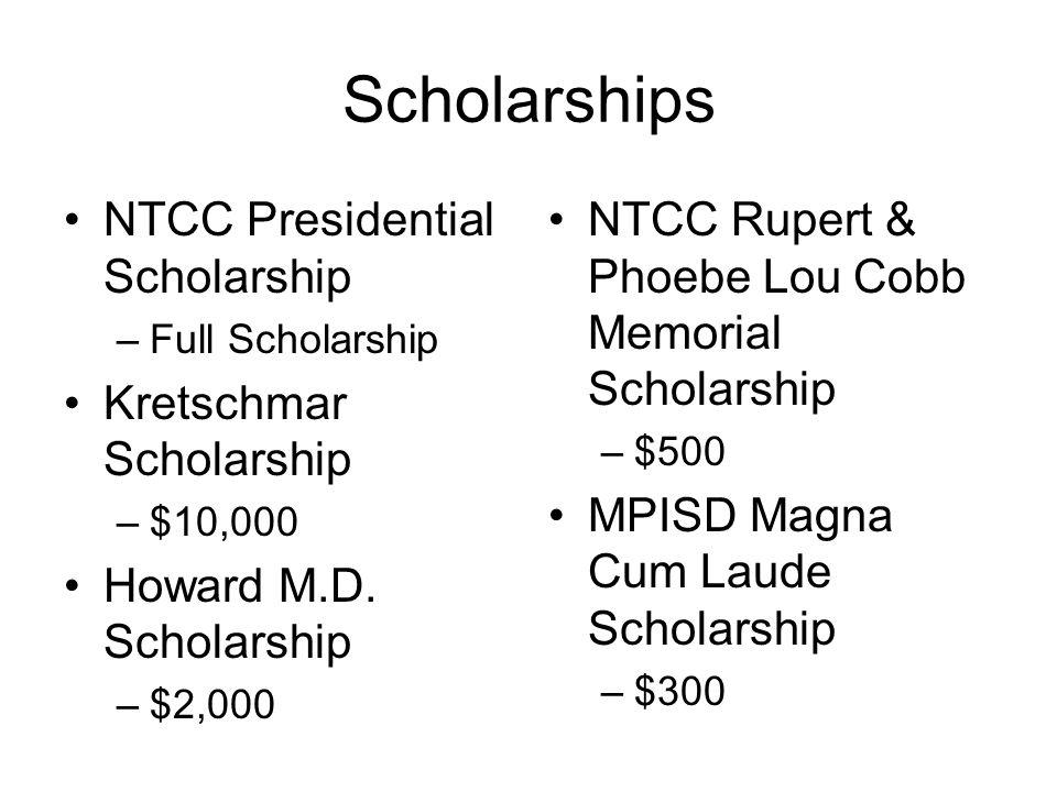 Scholarships NTCC Presidential Scholarship –Full Scholarship Kretschmar Scholarship –$10,000 Howard M.D. Scholarship –$2,000 NTCC Rupert & Phoebe Lou