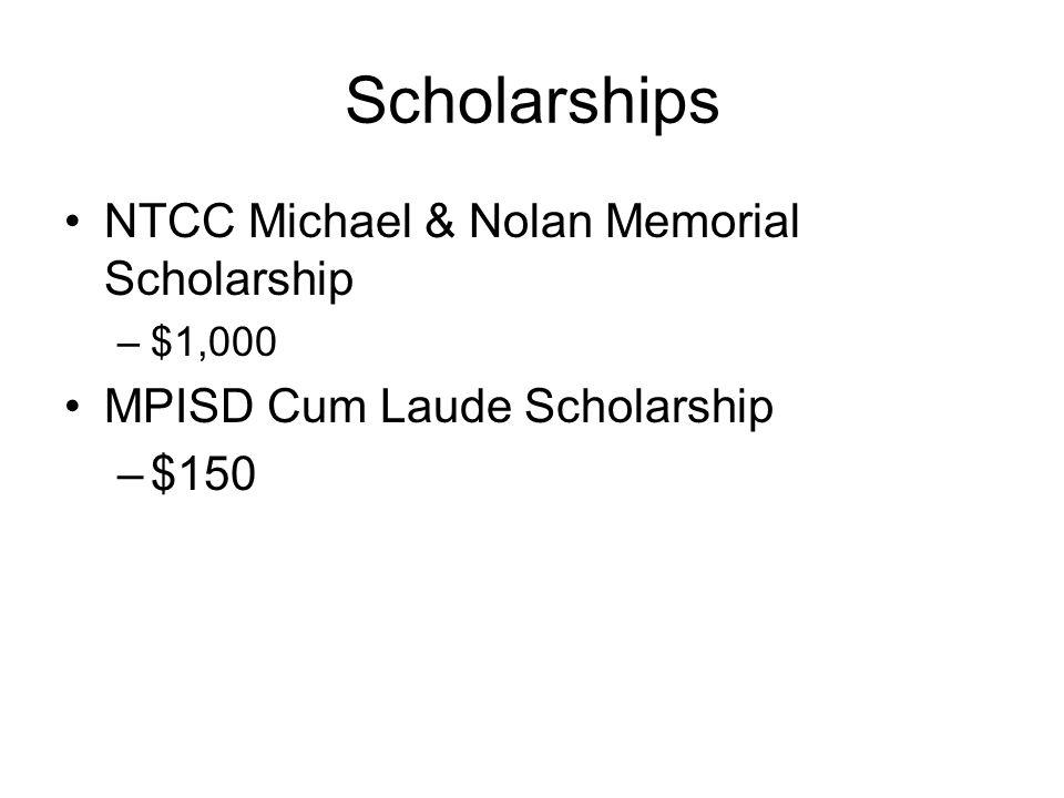 Scholarships NTCC Michael & Nolan Memorial Scholarship –$1,000 MPISD Cum Laude Scholarship –$150