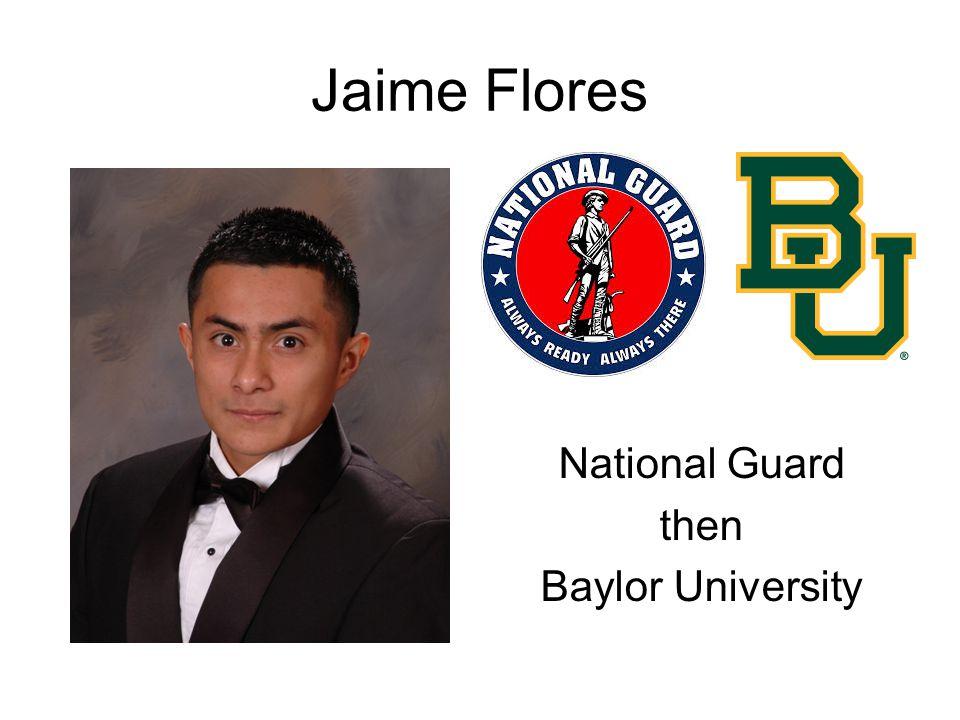 Jaime Flores National Guard then Baylor University