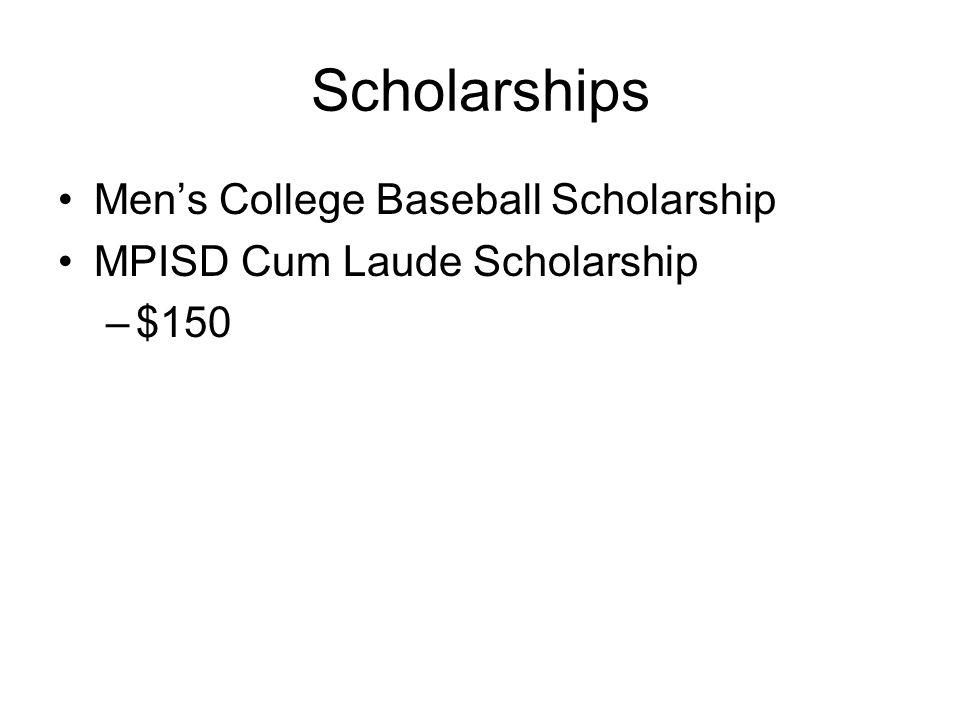 Scholarships Men's College Baseball Scholarship MPISD Cum Laude Scholarship –$150