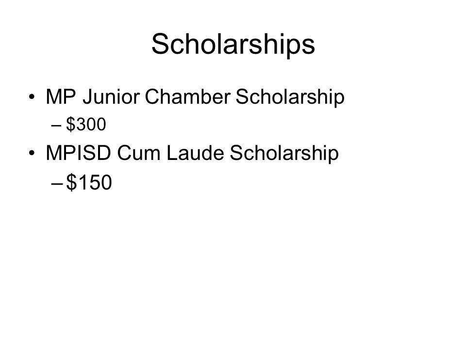 Scholarships MP Junior Chamber Scholarship –$300 MPISD Cum Laude Scholarship –$150