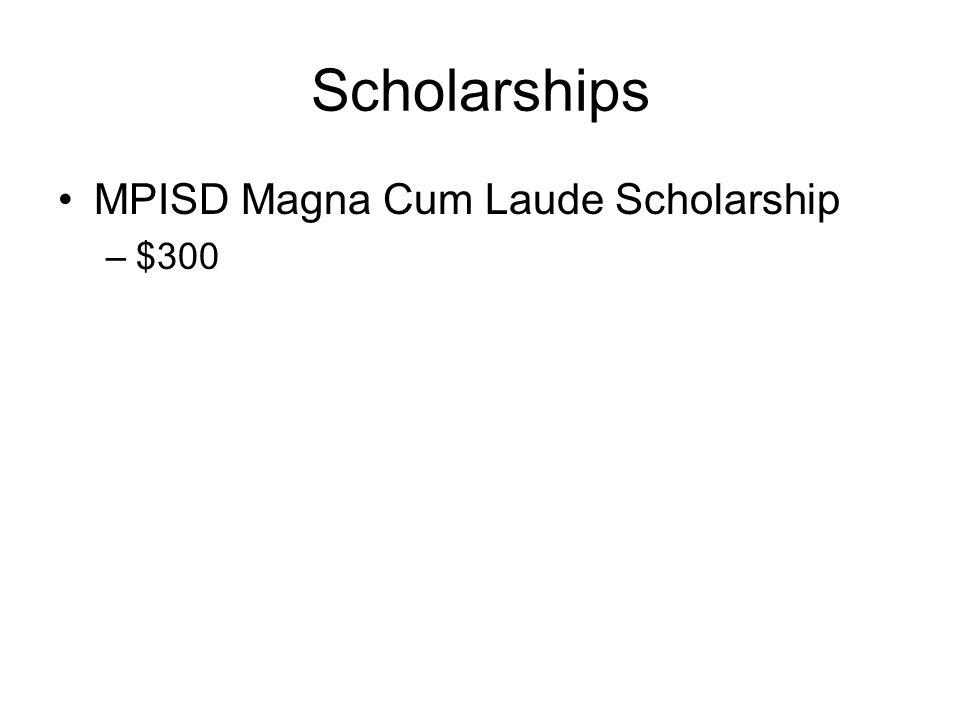 Scholarships MPISD Magna Cum Laude Scholarship –$300