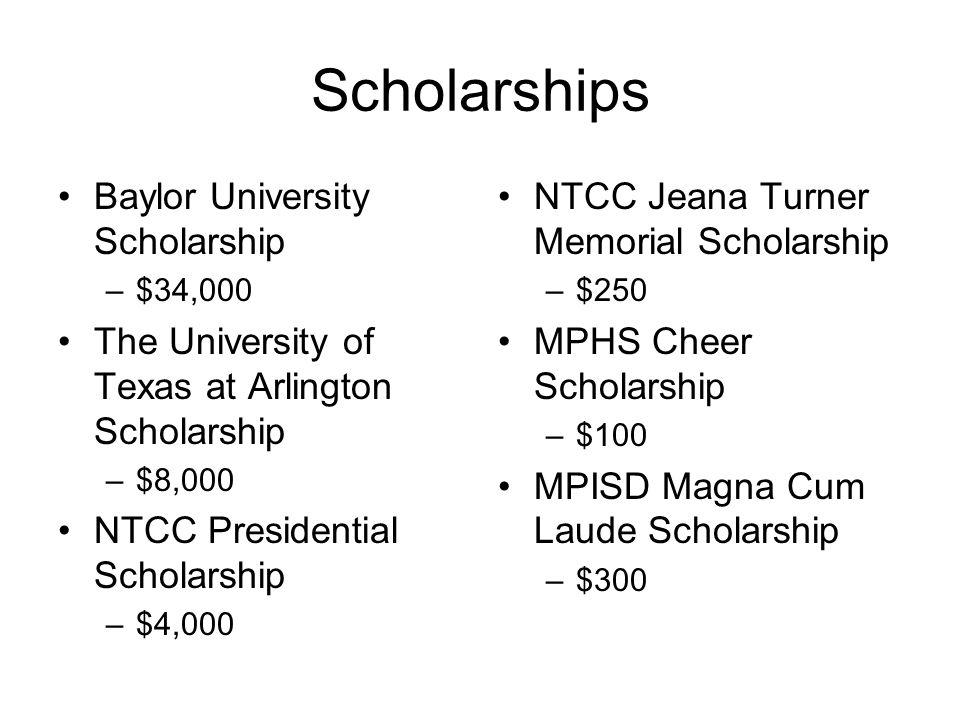 Scholarships Baylor University Scholarship –$34,000 The University of Texas at Arlington Scholarship –$8,000 NTCC Presidential Scholarship –$4,000 NTC