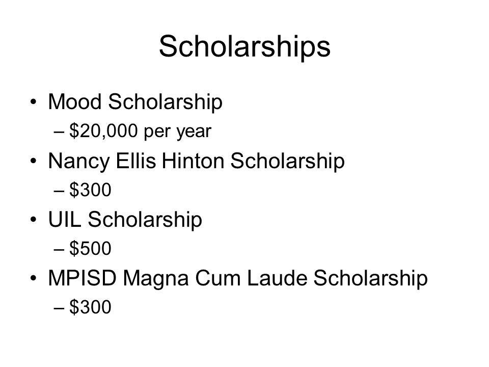Scholarships Mood Scholarship –$20,000 per year Nancy Ellis Hinton Scholarship –$300 UIL Scholarship –$500 MPISD Magna Cum Laude Scholarship –$300