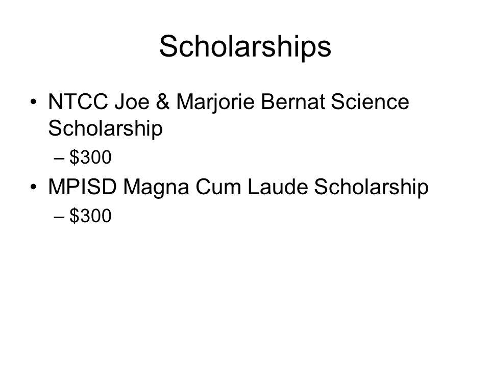 Scholarships NTCC Joe & Marjorie Bernat Science Scholarship –$300 MPISD Magna Cum Laude Scholarship –$300