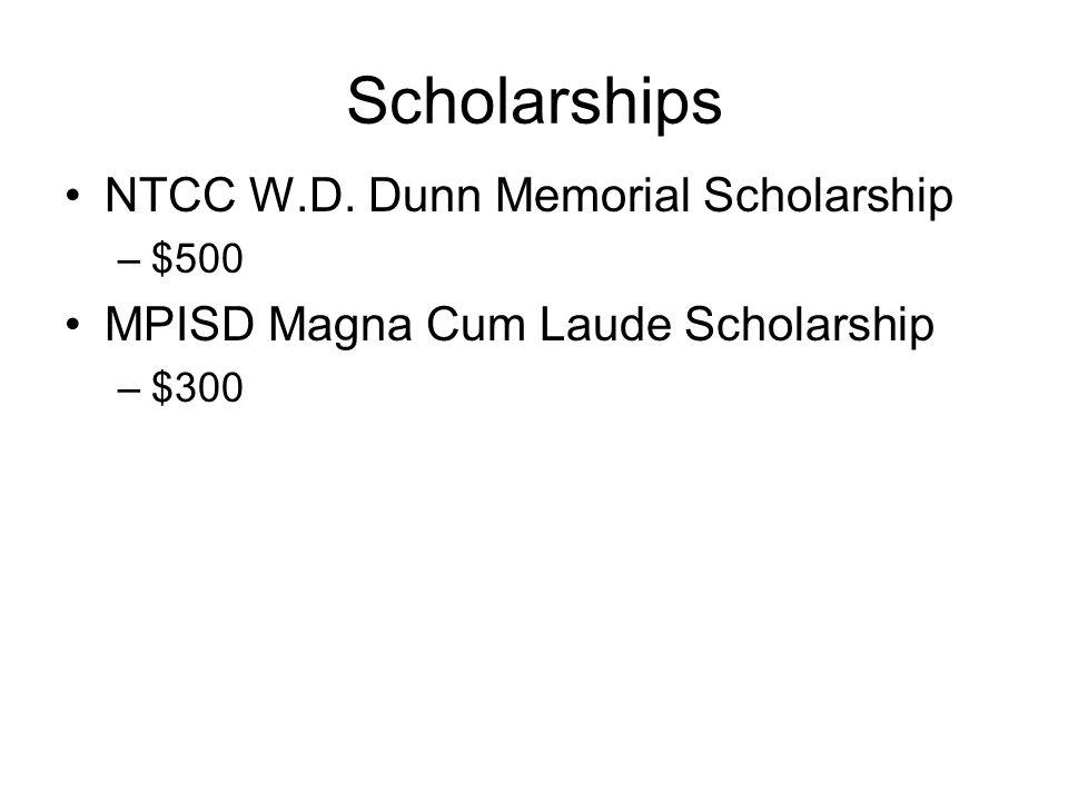 Scholarships NTCC W.D. Dunn Memorial Scholarship –$500 MPISD Magna Cum Laude Scholarship –$300