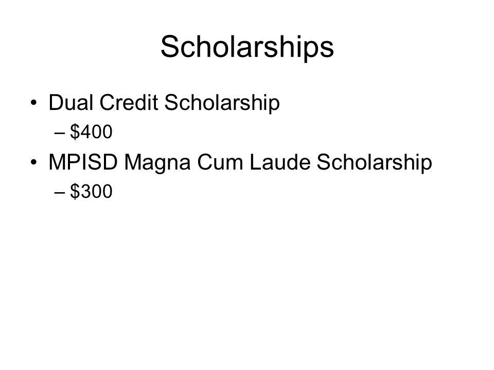 Scholarships Dual Credit Scholarship –$400 MPISD Magna Cum Laude Scholarship –$300
