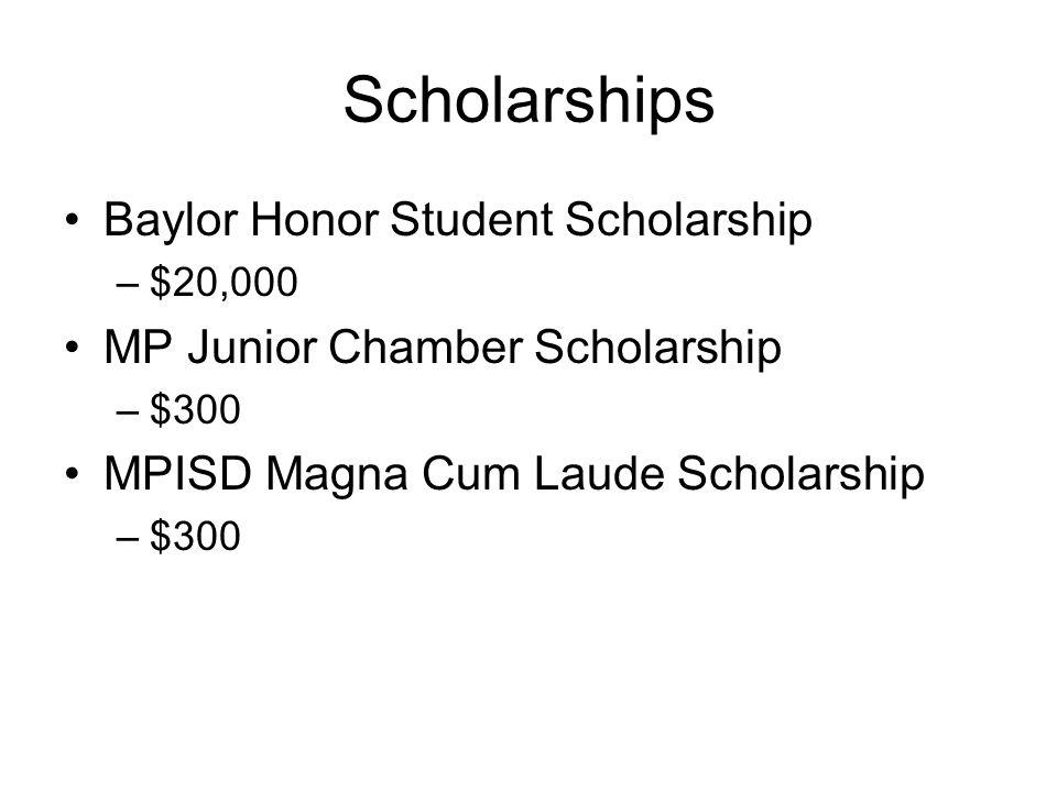 Scholarships Baylor Honor Student Scholarship –$20,000 MP Junior Chamber Scholarship –$300 MPISD Magna Cum Laude Scholarship –$300