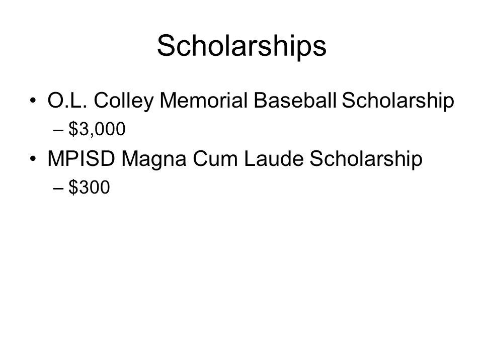 Scholarships O.L. Colley Memorial Baseball Scholarship –$3,000 MPISD Magna Cum Laude Scholarship –$300