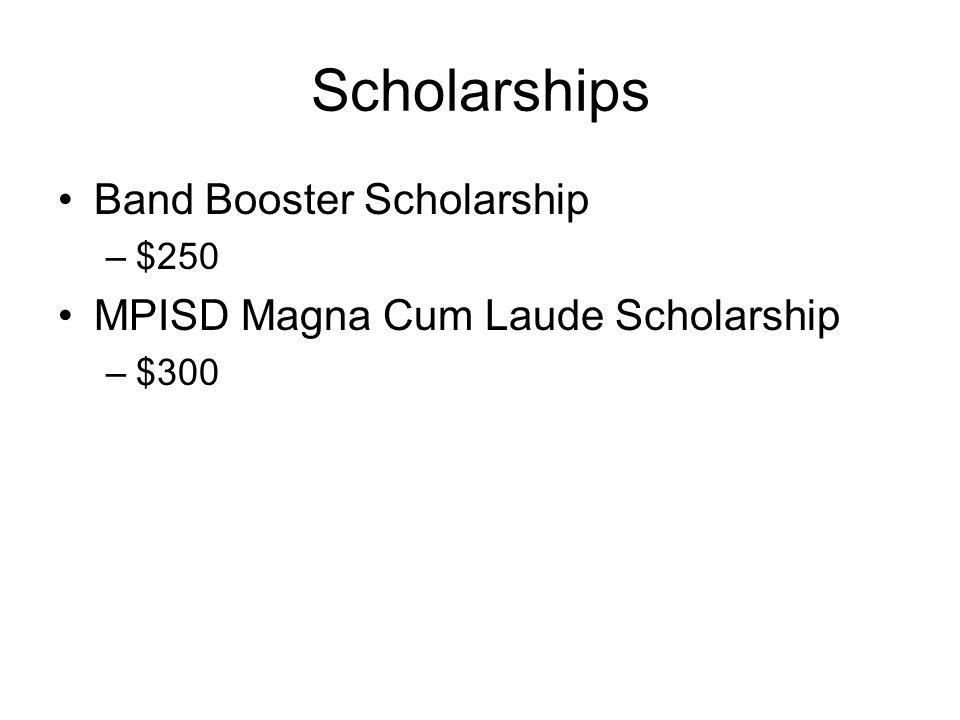 Scholarships Band Booster Scholarship –$250 MPISD Magna Cum Laude Scholarship –$300