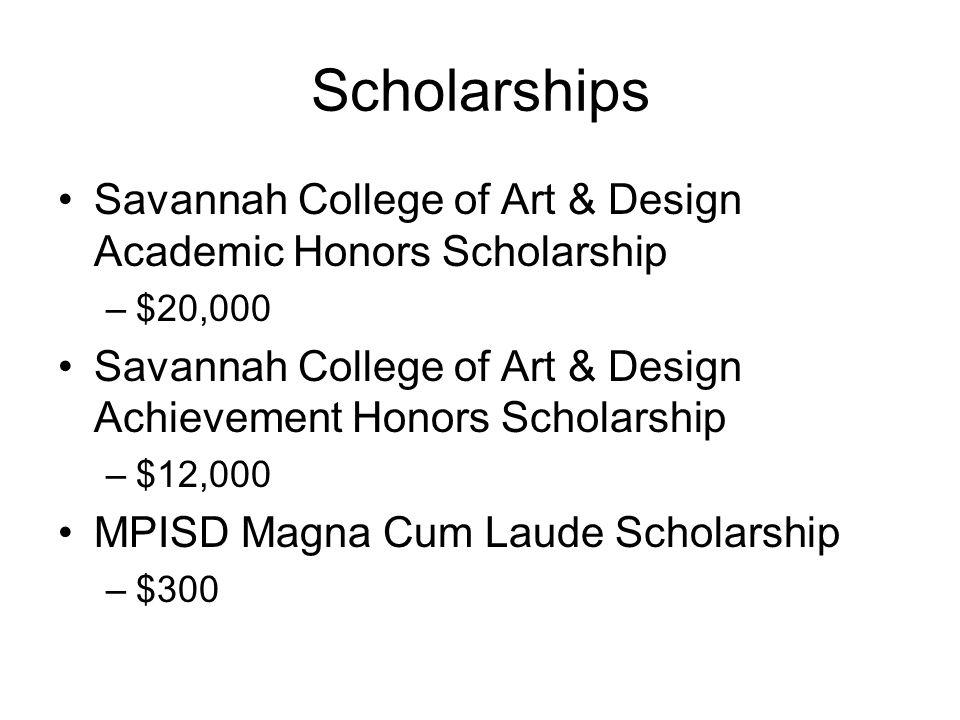 Scholarships Savannah College of Art & Design Academic Honors Scholarship –$20,000 Savannah College of Art & Design Achievement Honors Scholarship –$1