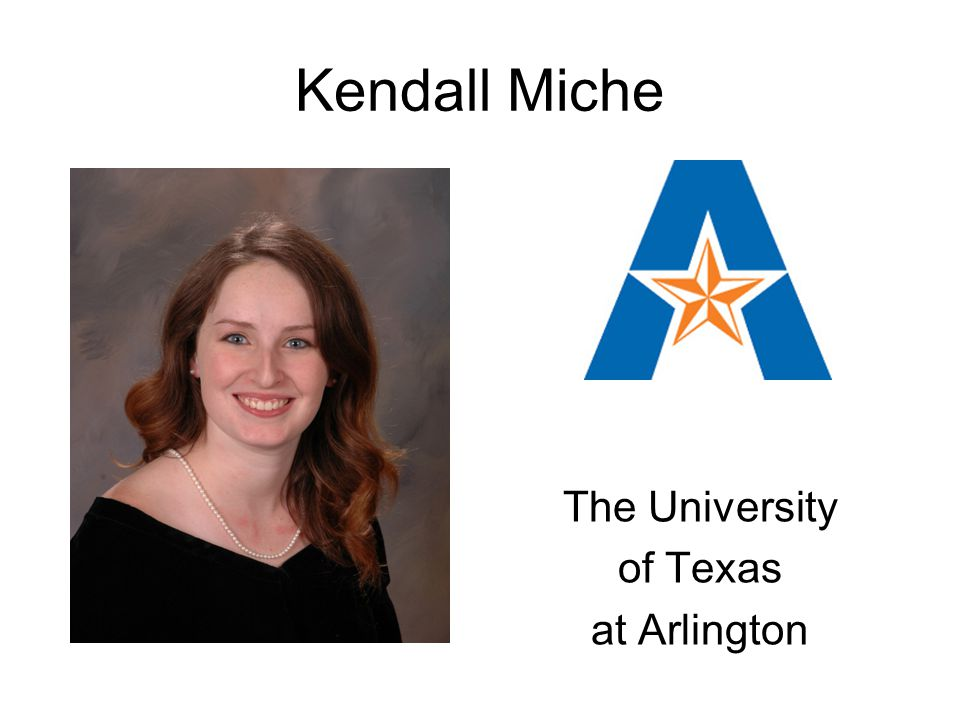 Kendall Miche The University of Texas at Arlington