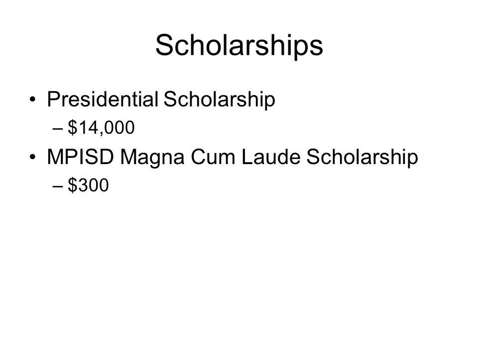 Scholarships Presidential Scholarship –$14,000 MPISD Magna Cum Laude Scholarship –$300