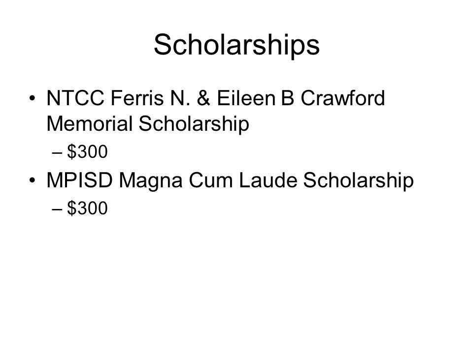 Scholarships NTCC Ferris N. & Eileen B Crawford Memorial Scholarship –$300 MPISD Magna Cum Laude Scholarship –$300