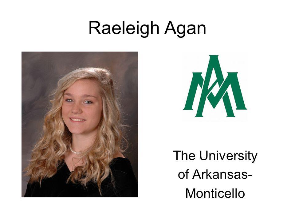 Raeleigh Agan The University of Arkansas- Monticello