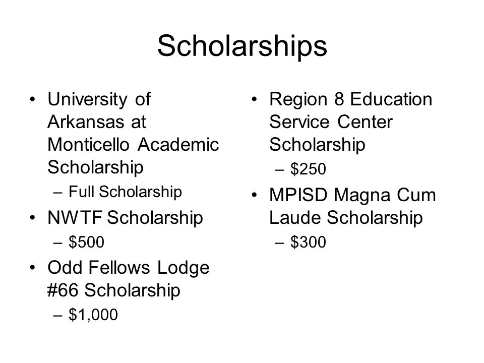 Scholarships University of Arkansas at Monticello Academic Scholarship –Full Scholarship NWTF Scholarship –$500 Odd Fellows Lodge #66 Scholarship –$1,