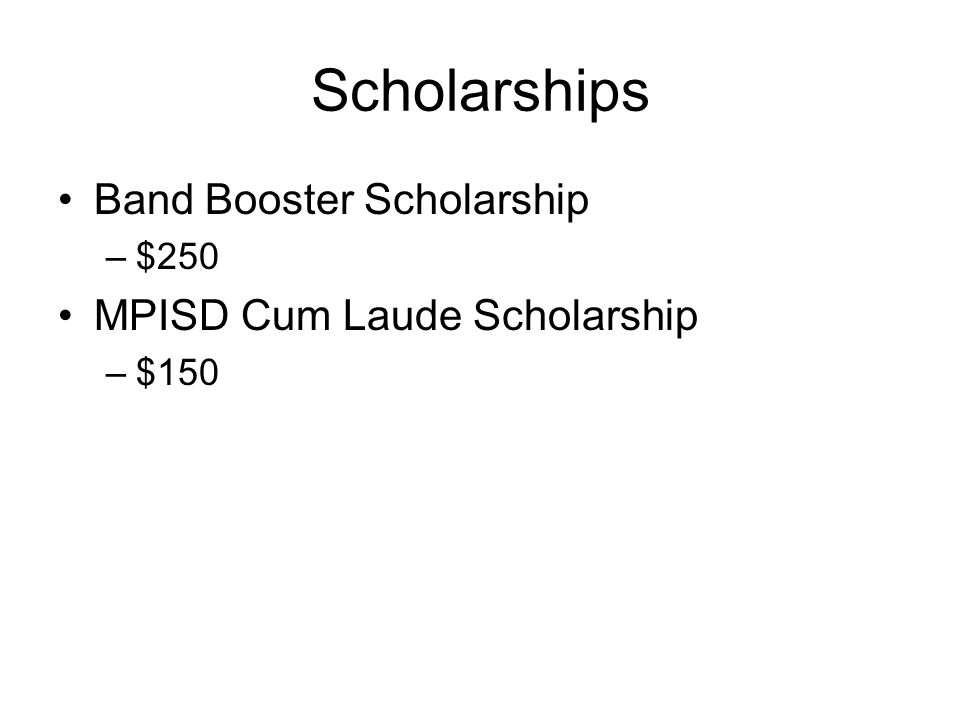 Scholarships Band Booster Scholarship –$250 MPISD Cum Laude Scholarship –$150