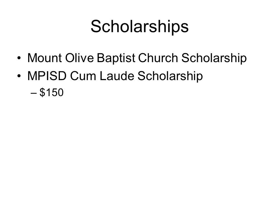 Scholarships Mount Olive Baptist Church Scholarship MPISD Cum Laude Scholarship –$150