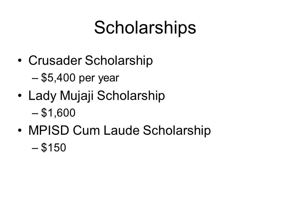 Scholarships Crusader Scholarship –$5,400 per year Lady Mujaji Scholarship –$1,600 MPISD Cum Laude Scholarship –$150