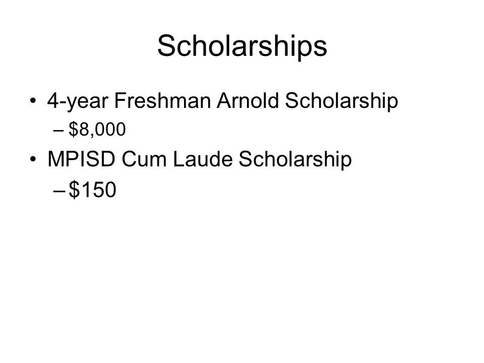 Scholarships 4-year Freshman Arnold Scholarship –$8,000 MPISD Cum Laude Scholarship –$150