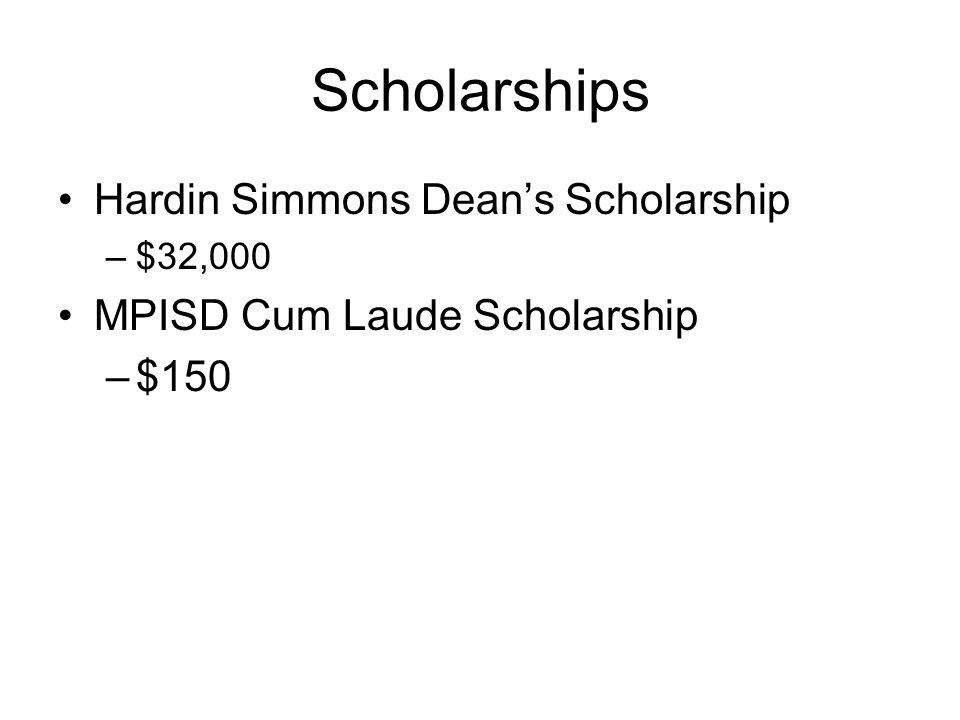 Scholarships Hardin Simmons Dean's Scholarship –$32,000 MPISD Cum Laude Scholarship –$150