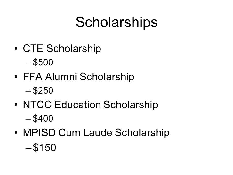 Scholarships CTE Scholarship –$500 FFA Alumni Scholarship –$250 NTCC Education Scholarship –$400 MPISD Cum Laude Scholarship –$150