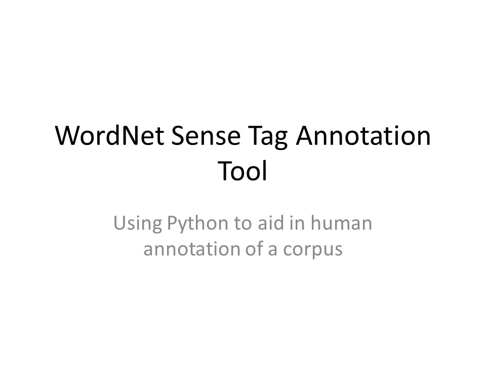 WordNet Sense Tag Annotation Tool Using Python to aid in human annotation of a corpus
