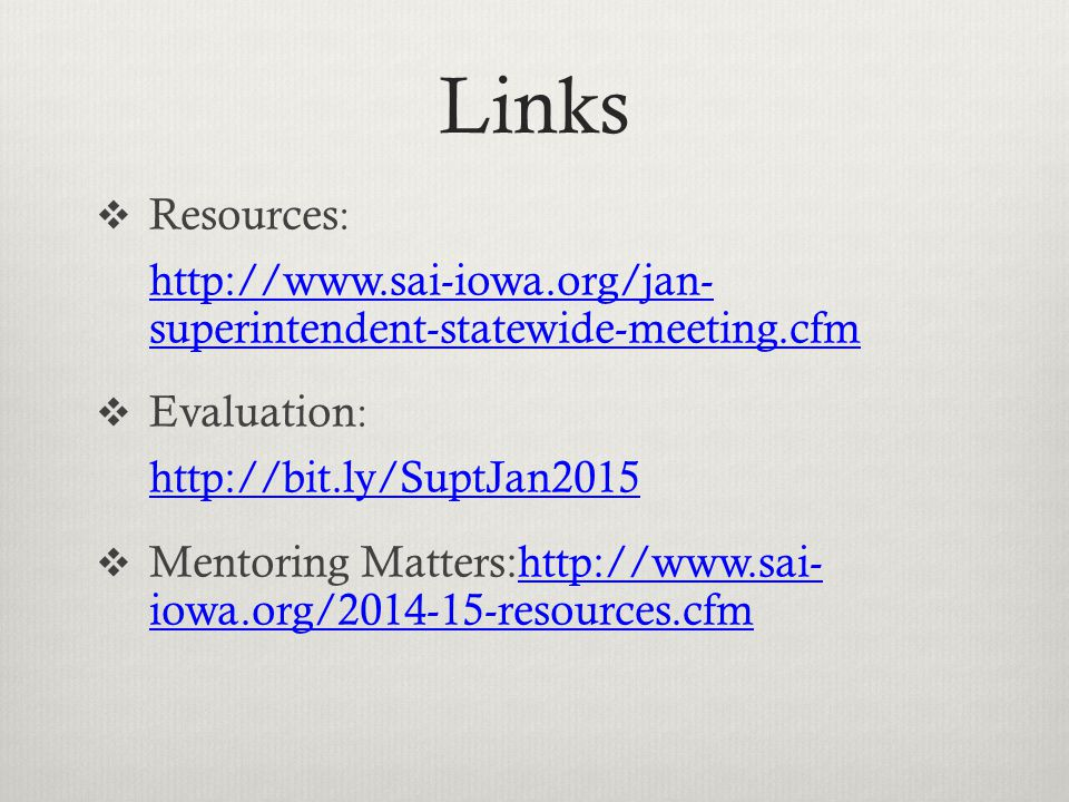 Links  Resources : http://www.sai-iowa.org/jan- superintendent-statewide-meeting.cfm  Evaluation : http://bit.ly/SuptJan2015  Mentoring Matters:http://www.sai- iowa.org/2014-15-resources.cfmhttp://www.sai- iowa.org/2014-15-resources.cfm