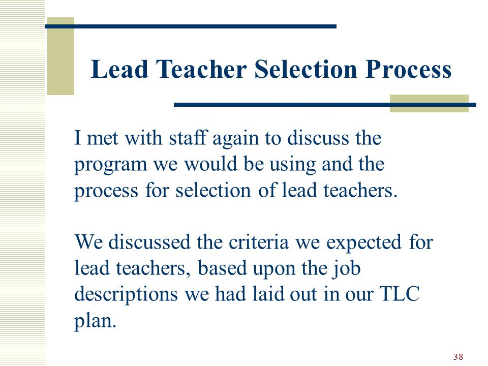 38 I met with staff again to discuss the program we would be using and the process for selection of lead teachers.