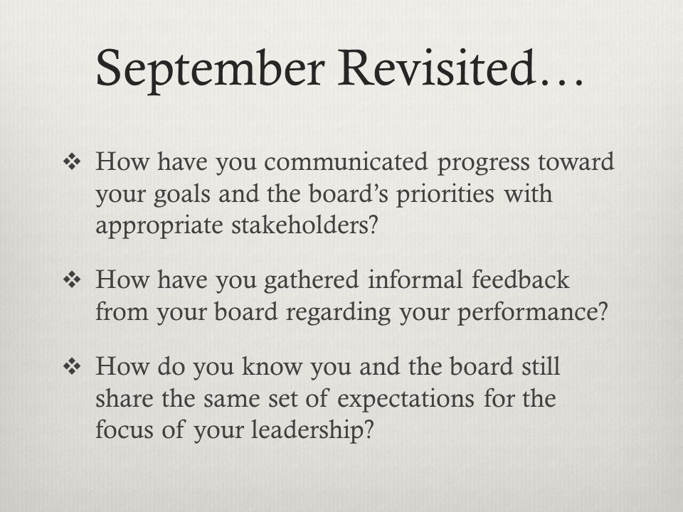 September Revisited…  How have you communicated progress toward your goals and the board's priorities with appropriate stakeholders.