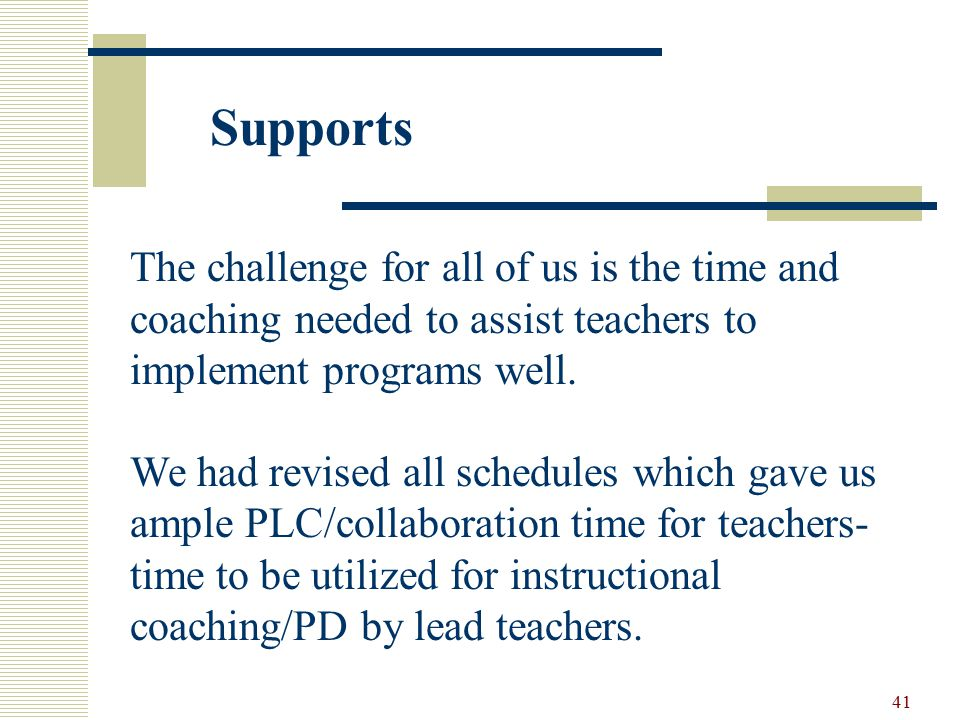 41 The challenge for all of us is the time and coaching needed to assist teachers to implement programs well.
