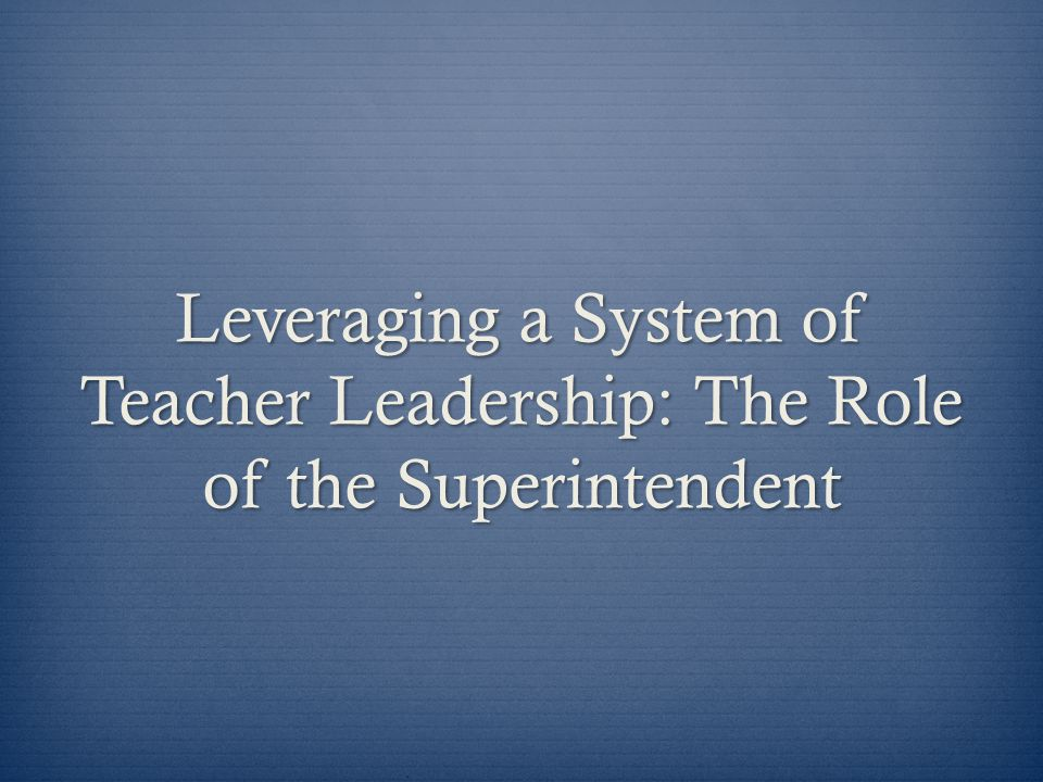 Leveraging a System of Teacher Leadership: The Role of the Superintendent