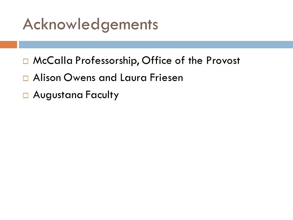 Acknowledgements  McCalla Professorship, Office of the Provost  Alison Owens and Laura Friesen  Augustana Faculty