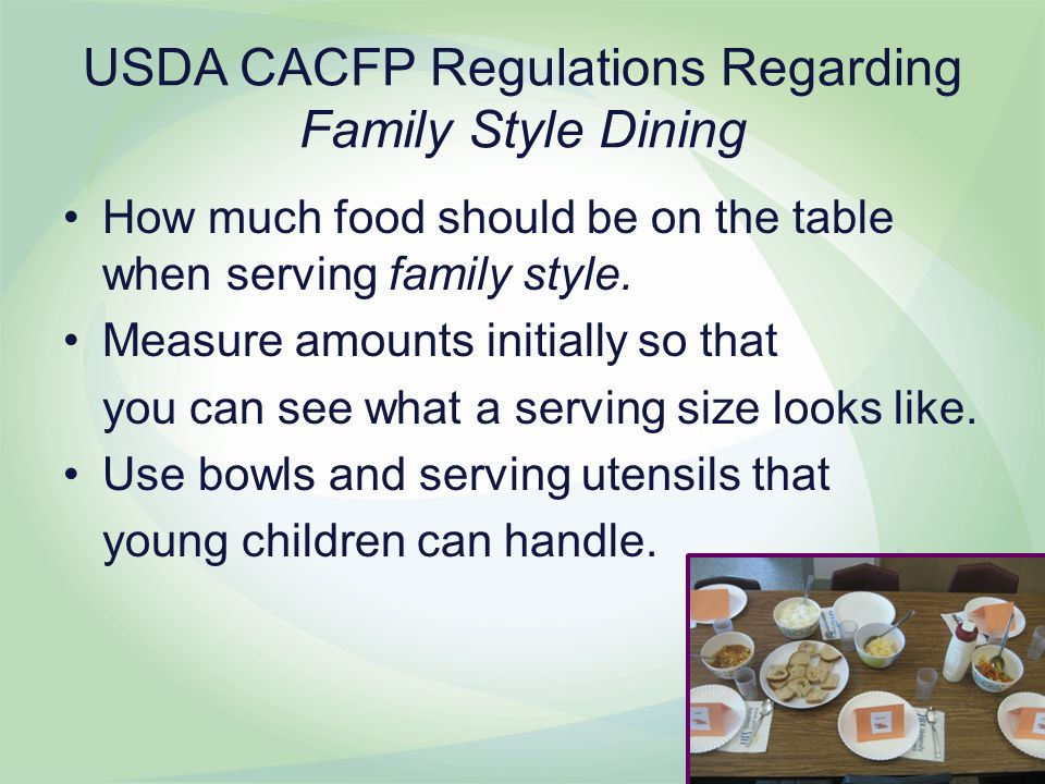 USDA CACFP Regulations Regarding Family Style Dining How much food should be on the table when serving family style.
