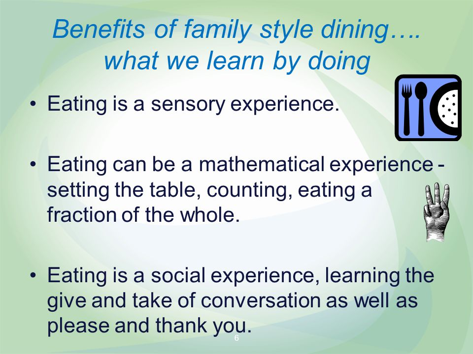 Benefits of family style dining….what we learn by doing Eating is a sensory experience.