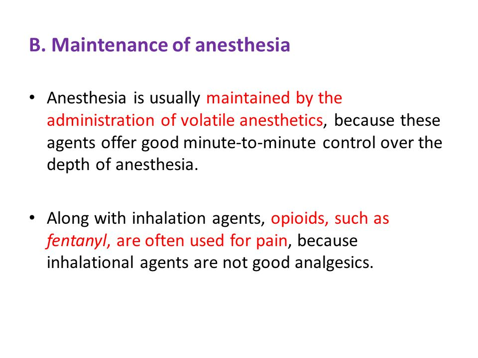 B. Maintenance of anesthesia Anesthesia is usually maintained by the administration of volatile anesthetics, because these agents offer good minute-to