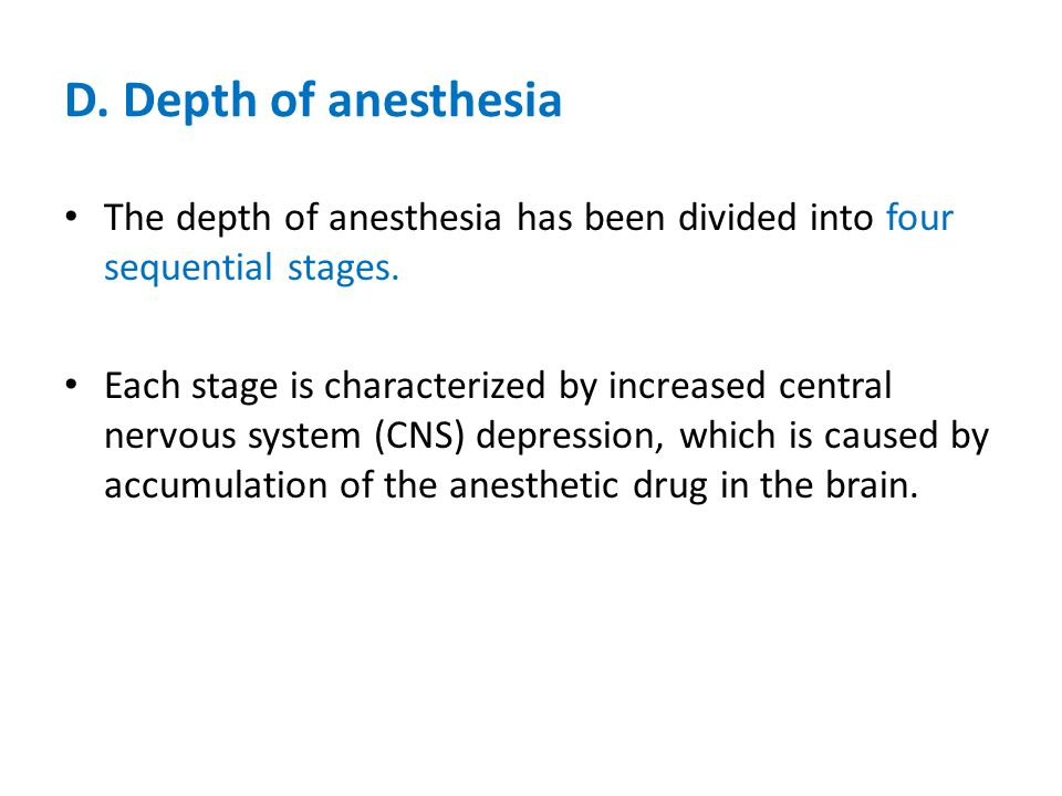 D. Depth of anesthesia The depth of anesthesia has been divided into four sequential stages. Each stage is characterized by increased central nervous
